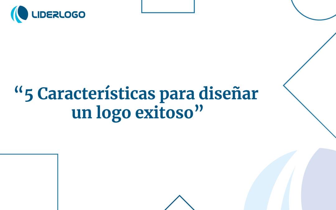 Cinco características para diseñar un logotipo exitoso.
